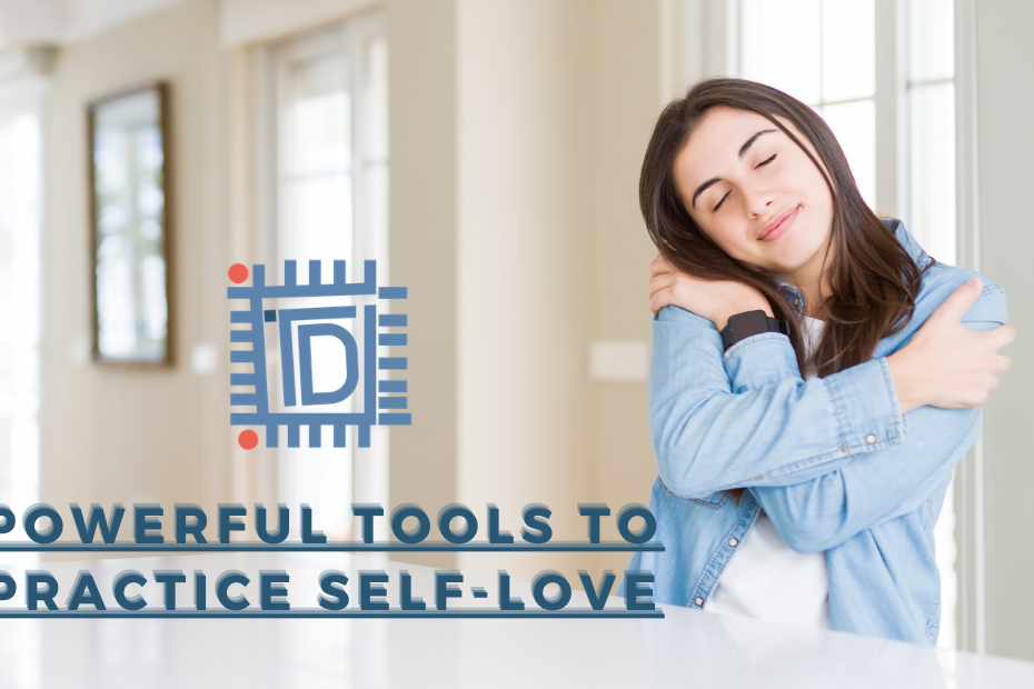 Powerful Tools to Practice Self-love - Think Differently - TDN Blog