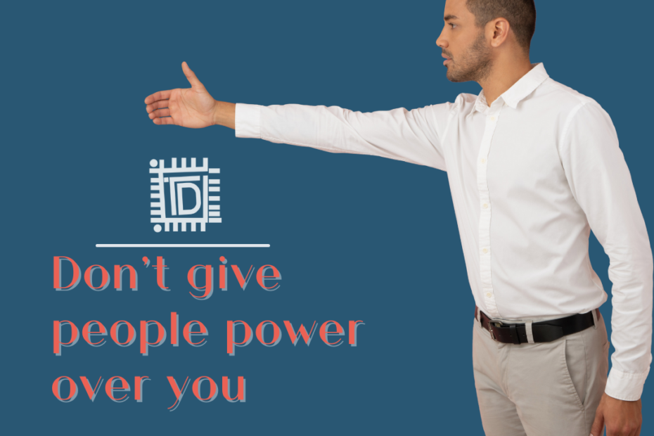 Don't give people power over you - Think Differently - TDN Blog