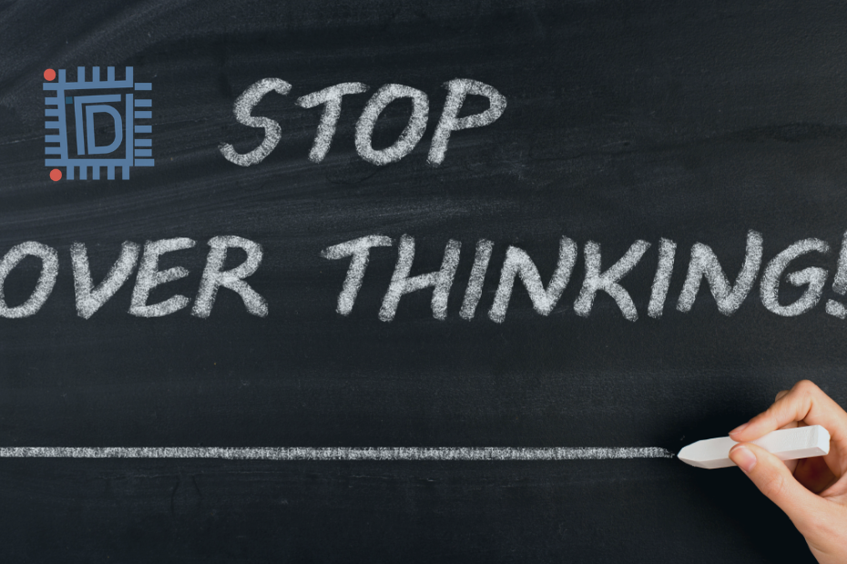 Over-thinking trap - how to get out of it - Think Differently - TDN Blog